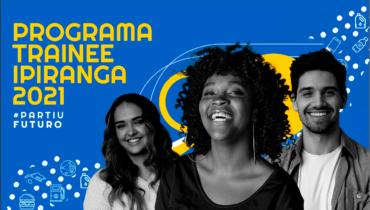 Programa de Trainee Ipiranga 2021: Inscrições, oportunidades!